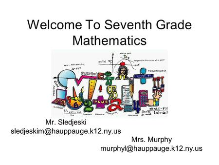 Welcome To Seventh Grade Mathematics Mr. Sledjeski Mrs. Murphy