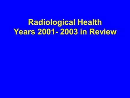 Radiological Health Years 2001- 2003 in Review. Legislation 2001 General Assembly HB 1903 Health; radon programs SB 838 Health; radon proficiency listings.