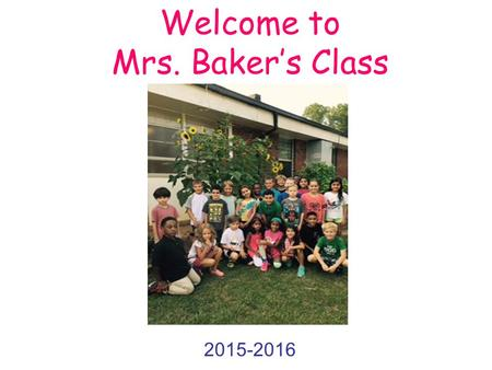 Welcome to Mrs. Baker's Class 2015-2016. Top 10 Things a New Third Grader Might Want to Know…