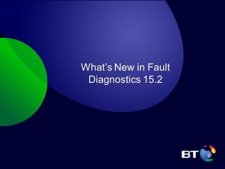 What's New in Fault Diagnostics 15.2. The Fault Diagnostics upgrade to 15.2 specification will be split into two upgrades for this release, the first.