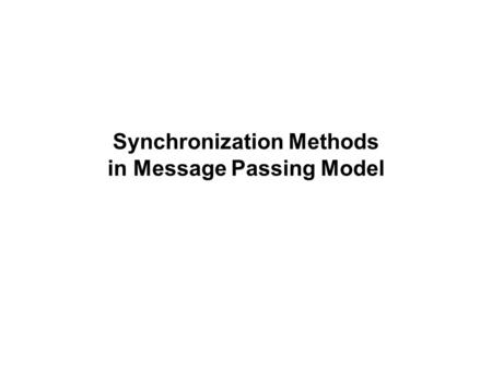 Synchronization Methods in Message Passing Model.