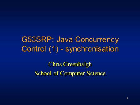 1 G53SRP: Java Concurrency Control (1) - synchronisation Chris Greenhalgh School of Computer Science.