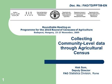 1 Collecting Community-Level data through Agricultural Census Hiek Som, Deputy Director FAO Statistics Division, Rome Roundtable Meeting on Programme for.