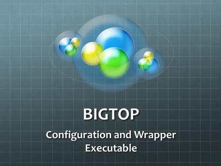 BIGTOP Configuration and Wrapper Executable. Motivation Overall, even with bigtop, still lack the feel of one product family Upstream modules have inconsistent.