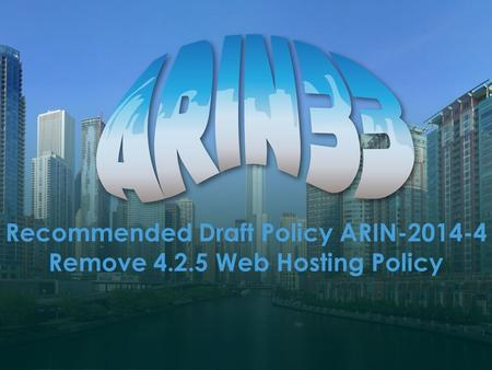 Recommended Draft Policy ARIN-2014-4 Remove 4.2.5 Web Hosting Policy.