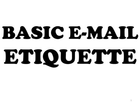 BASIC E-MAIL ETIQUETTE 1. 2 1. Use the BCC and CC appropriately. 3.