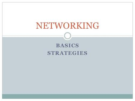 "BASICS STRATEGIES NETWORKING. What is Networking???? The process of expanding your contacts and developing relationships with people. ""Its not what you."