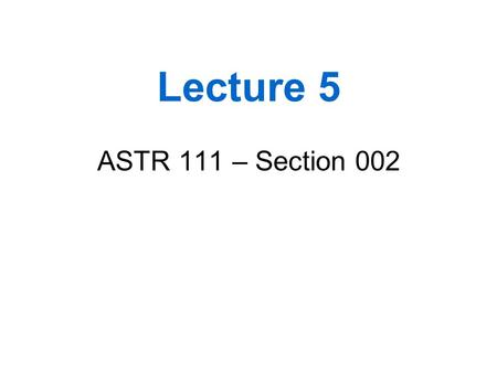 Lecture 5 ASTR 111 – Section 002. Outline 1.Quiz Discussion 2.The Moon in its orbit review 3.Gravitation and the Waltz of the Planets – through section.