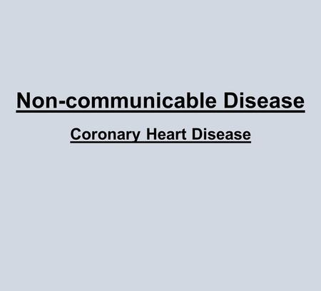Non-communicable Disease Coronary Heart Disease