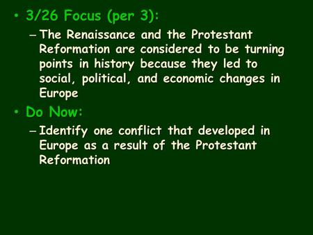 3/26 Focus (per 3): 3/26 Focus (per 3): – The Renaissance and the Protestant Reformation are considered to be turning points in history because they led.