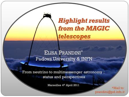 Highlight results from the MAGIC telescopes E LISA P RANDINI * Padova University & INFN From neutrino to multimessenger astronomy : status and perspectives.