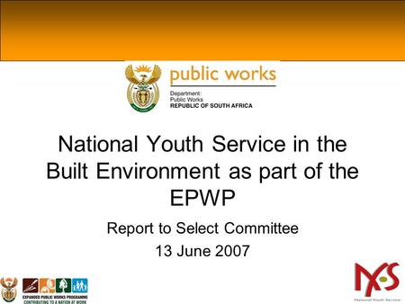 National Youth Service in the Built Environment as part of the EPWP Report to Select Committee 13 June 2007.