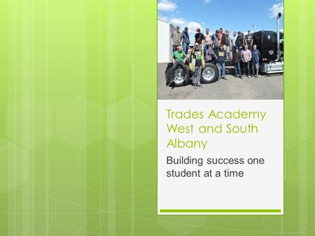 Trades Academy West and South Albany Building success one student at a time.