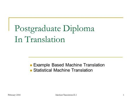 February 2006Machine Translation II.21 Postgraduate Diploma In Translation Example Based Machine Translation Statistical Machine Translation.