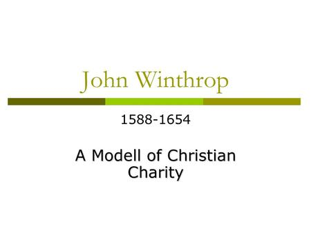 John Winthrop 1588-1654 A Modell of Christian Charity.