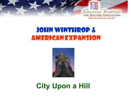John Winthrop & American Expansion City Upon a Hill.