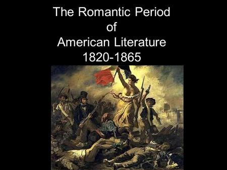 The Romantic Period of American Literature 1820-1865.