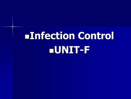 Infection Control Infection Control UNIT-F UNIT-F.