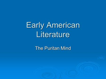 "Early American Literature The Puritan Mind. THE PURITANS  1600-1700 (plus 1730s and 40s ""revival"")  Settled Boston in 1630 left England to seek religious."