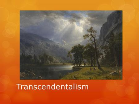 Transcendentalism. What is it?  Hold on, before we talk about transcendentalism, let's first get our bearings here...