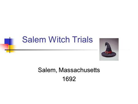 Salem, Massachusetts 1692 Salem Witch Trials. Why Salem Still Haunts Us Fascination with Witches Fascination with Witches A Stain on American History.