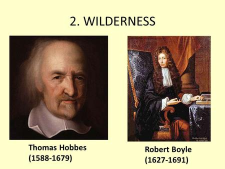 2. WILDERNESS Thomas Hobbes (1588-1679) Robert Boyle (1627-1691)