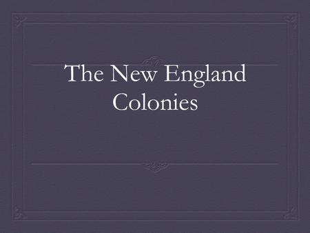 The New England Colonies. New England  Plymouth Rock and the Mayflower  Puritans  Puritans v. Separatists  What's the difference?  Plymouth Colony.