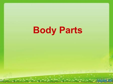 Body Parts. I'd like to sing a song for you! Listen to the song again, tell us what you learn know about it! 头肩膀膝盖脚趾.