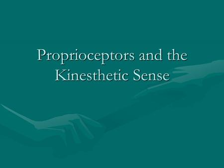 Proprioceptors and the Kinesthetic Sense. If you are going to be successful in any performance context, you must be able to coordinate your motor performance.If.