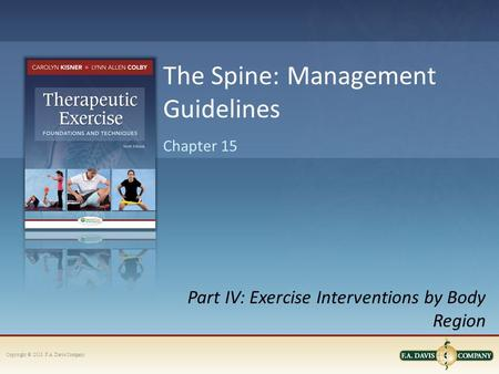 Copyright © 2013. F.A. Davis Company Part IV: Exercise Interventions by Body Region Chapter 15 The Spine: Management Guidelines.