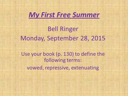My First Free Summer Bell Ringer Monday, September 28, 2015 Use your book (p. 130) to define the following terms: vowed, repressive, extenuating.