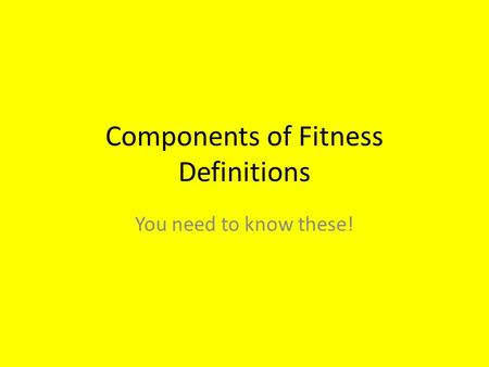 Components of Fitness Definitions You need to know these!