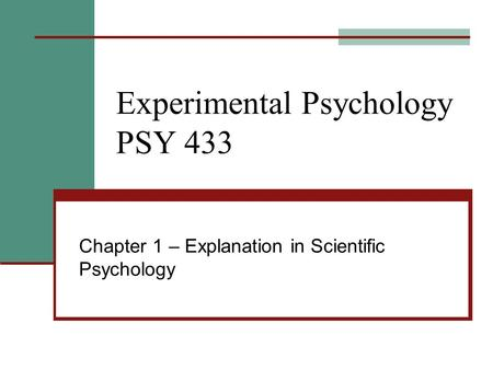 Experimental Psychology PSY 433 Chapter 1 – Explanation in Scientific Psychology.