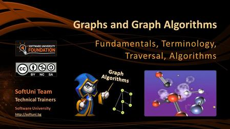 Graphs and Graph Algorithms Fundamentals, Terminology, Traversal, Algorithms SoftUni Team Technical Trainers Software University