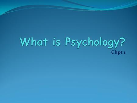 Chpt 1 Know… Psychology Psychology is the scientific study of behavior and mental process Behavior Behavior is any action that other people can observe.