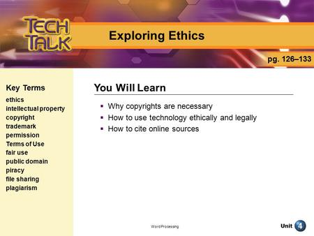 Unit Word Processing Exploring Ethics  Why copyrights are necessary  How to use technology ethically and legally  How to cite online sources You Will.