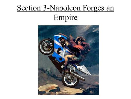Section 3-Napoleon Forges an Empire. Napoleon Seizes Power Napoleon Bonaparte- –Born in 1769 –Sent to military school at 9 years old –He became a lieutenant.
