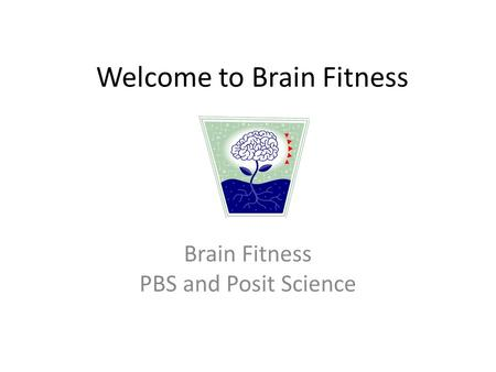 Welcome to Brain Fitness Brain Fitness PBS and Posit Science.
