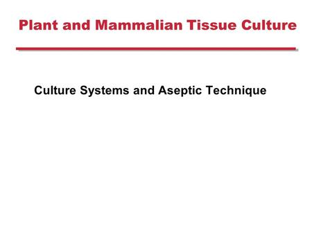 Plant and Mammalian Tissue Culture Culture Systems and Aseptic Technique.