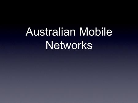 Australian Mobile Networks. 2G Networks Telstra Mobile (EDGE) Optus Mobile Vodafone-Hutchison (EDGE)