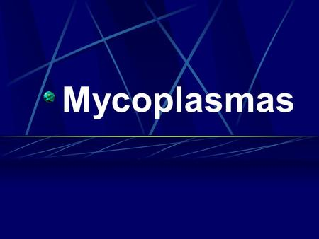 Mycoplasmas. A group of the smallest organisms that can be free- living in nature, Pass bacterial filter and also grow on laboratory media. More than.