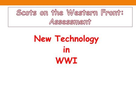 New Technology in WWI. Today you will be able to… Decide as part of a group which part of WW1 you will study. Identify new weapons used in World War1.
