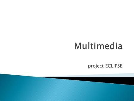 Project ECLIPSE.  The convergence of media and technology in a global culture is changing the way we learn about the world.