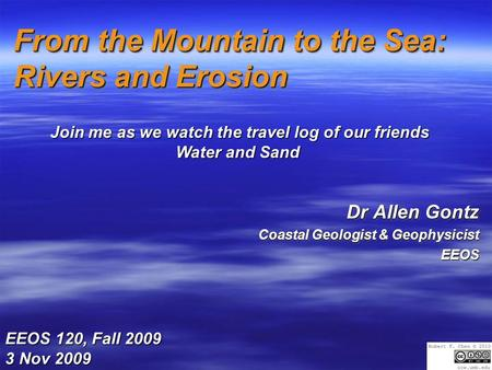 From the Mountain to the Sea: Rivers and Erosion Dr Allen Gontz Coastal Geologist & Geophysicist EEOS Dr Allen Gontz Coastal Geologist & Geophysicist EEOS.