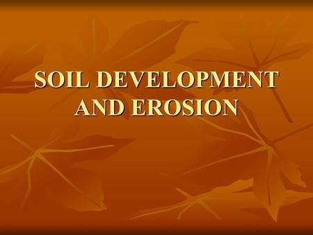 SOIL DEVELOPMENT AND EROSION. Soil Soil is a combination of mineral and organic mater, water, and air Soil is a combination of mineral and organic mater,