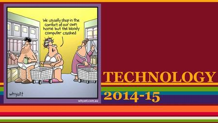 TECHNOLOGY 2014-15. And we're off………... ●Acceptable Use Policy at   ●LABS ●Microsoft.