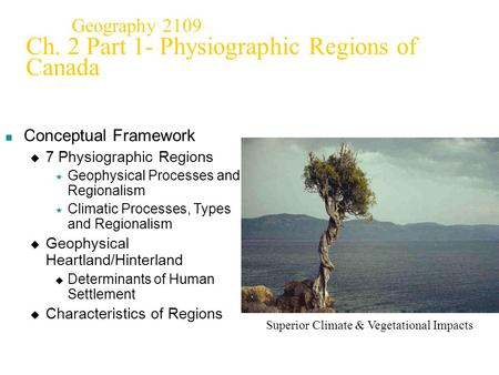 Geography 2109 Ch. 2 Part 1- Physiographic Regions of Canada Conceptual Framework  7 Physiographic Regions  Geophysical Processes and Regionalism  Climatic.