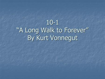"10-1 ""A Long Walk to Forever"" By Kurt Vonnegut. Vocabulary: Furlough: a temporary leave of absence from military duty. Furlough: a temporary leave of."