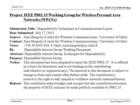 Doc.: IEEE 15-13-0440-00-0dep Submission March 2013 Jussi Haapola (CWC) Slide 1 Project: IEEE P802.15 Working Group for Wireless Personal Area Networks.