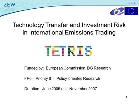 1 Technology Transfer and Investment Risk in International Emissions Trading FP6 – Priority 8 - Policy-oriented Research Funded by: European Commission,